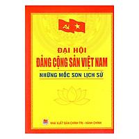 Đại Hội Đảng Cộng Sản Việt Nam - Những Mốc Son Lịch Sử