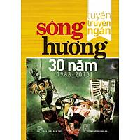 Tuyển Truyện Ngắn Sông Hương 30 Năm (1983 - 2013)