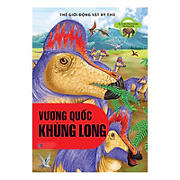 Thế Giới Động Vật Kì Thú - Vương Quốc Khủng Long
