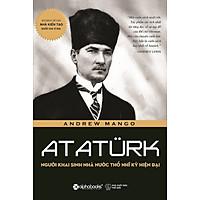 Atatürk: Người Khai Sinh Nhà Nước Thổ Nhĩ Kỳ Hiện Đại