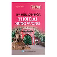 Việt Nam Đất Nước Con Người: Tìm Hiểu Văn Hóa Thời Đại Hùng Vương