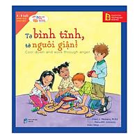 Học Cách Sống Hòa Thuận - Tớ Bình Tĩnh, Tớ Nguôi Giận! (Cool Down And Work Through Anger)