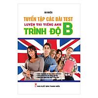 Tuyển Tập Các Bài TEST Luyện Thi Tiếng Anh Trình Độ B (Tái Bản)