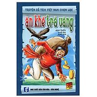 Truyện Cổ Tích Việt Nam Chọn Lọc - Ăn Khế Trả Vàng