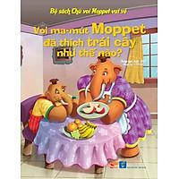 Bộ Sách Chú Voi Moppet Vui Vẻ - Voi Ma-mut Moppet Đã Thích Trái Cây Như Thế Nào?