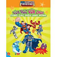 Dc. Super Friends - Vừa Học Vừa Chơi Cùng Các Siêu Anh Hùng T2