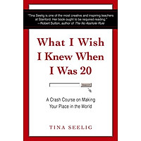 What I Wish I Knew When I Was 20: A Crash Course on Making Your Place in the World - Nếu Tôi Biết Được Khi Còn 20