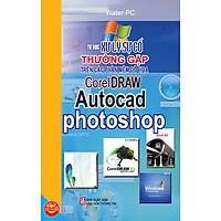 Tự Học Xử Lý Sự Cố Thường Gặp Trên Các Phần Mềm Đồ Họa CorelDraw, Autocad, Photoshop