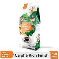 Cà phê rang xay Rich Finish - The Coffee House (350g/Gói) - Pha phin