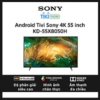 Android Tivi Sony 4K 55 inch KD-55X8050H
