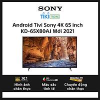 Android Tivi Sony 4K 65 inch KD-65X80AJ Mới 2021