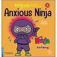 Ninja Nhí - Rèn Luyện Tư Duy Tích Cực - Ninja Lo Lắng (Song Ngữ)