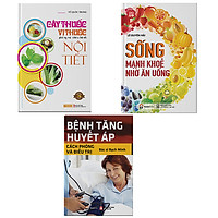 Bộ 3 cuốn Bệnh tăng huyết áp + Sống mạnh khỏe nhờ ăn uống + Cây thuốc vị thuốc phòng và trị bệnh nội tiết