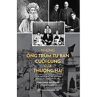 Những Ông Trùm Tư Bản Cuối Cùng Của Thượng Hải    Hai Đế Chế Kinh Tế Do Thái Cạnh Tranh Giúp Tạo Nên Trung Quốc Hiện Đại