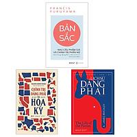 Combo Sách : Bản Sắc - Nhu Cầu Phẩm Giá Và Chính Trị Phẫn Nộ + Chính Trị Đảng Phái Tại Hoa Kỳ + Chính Trường Hoa Kỳ: Lịch Sử Đảng Phái