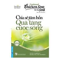 Chicken Soup For The Soul 1 - Chia Sẻ Tâm Hồn & Quà Tặng Cuộc Sống (Tái Bản 2020)
