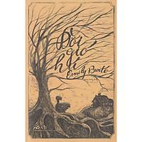 Cuốn tiểu thuyết dữ dội và bí ẩn của nữ tác giả  Emily Brontë: Đồi gió hú (TB)