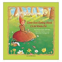Truyện Cổ Kinh Điển Thế Giới Với Bản Dịch Mới - Cô Bé Khăn Đỏ - Little Red Riding Hood