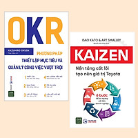Combo Sách Kỹ Năng Làm Việc - Bài Học Kinh Doanh Hay: OKR - Phương Pháp Thiết Lập Mục Tiêu Và Quản Lý Công Việc Vượt Trội + Kaizen – Nền Tảng Cốt Lõi Tạo Nên Giá Trị Toyota - 6 Bước Để Không Ngừng Cải Tiến Doanh Nghiệp