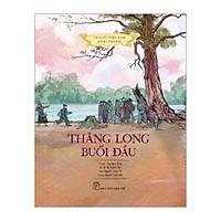 Lịch Sử Việt Nam Bằng Tranh: Thăng Long Buổi Đầu (Bản Màu)