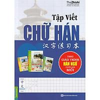 Tập Viết Chữ Hán - Biên Soạn Theo Giáo Trình Hán Ngữ Phiên Bản Mới ( tặng kèm bookmark )