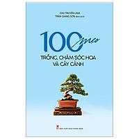 100 Mẹo Trồng, Chăm Sóc Và Cây Cảnh