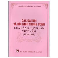 Sách Các Đại Hội Và Hội Nghị Trung Ương Của Đảng Cộng Sản Việt Nam (1930-2018) - Xuất Bản Năm 2019 (NXB Chính Trị Quốc Gia Sự Thật)