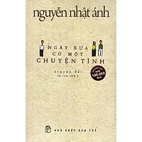 Truyện Nguyễn Nhật Ánh: Ngày Xưa Có Một Chuyện Tình (Tặng Kèm Bookmark Happy Life)