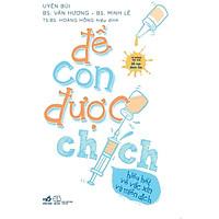 Để Con Được Chích - Hiểu Hết Về Vắc Xin Và Miễn Dịch