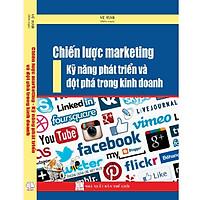 Chiến Lược Marketing - Kỹ Năng Phát Triển Và Đột Phá Trong Kinh Doanh