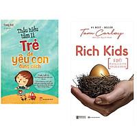 Combo Thấu Hiểu Tâm Lí Trẻ Để Yêu Con Đúng Cách+Rich Kids: Bí quyết để nuôi dạy con cái trở nên thành công và hạnh phúc