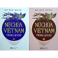 Nữ chúa Việt Nam trong lịch sử (trọn bộ 2 tập)