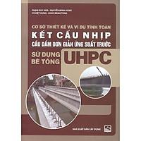 Cơ Sở Thiết Kế Và Ví Dụ Tính Toán - Kết Cấu Nhịp Cầu Dầm Đơn Giản Ứng Suất Trước - Sử Dụng Bê Tông UHPC