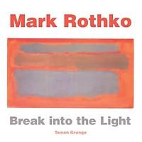 Mark Rothko : Break into the Light