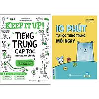 Combo 10 Phút Tự Học Tiếng Trung Mỗi Ngày (Tái Bản)+Keep It Up - Tiếng Trung Cấp Tốc Cho Người Mới Bắt Đầu