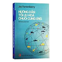 Hướng Dẫn Tối Ưu Hóa Chuỗi Cung Ứng - Jay Fortenberry