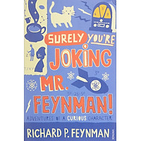 """""""Surely You're Joking, Mr. Feynman!"""": Adventures of a Curious Character as Told to Ralph Leighton"""