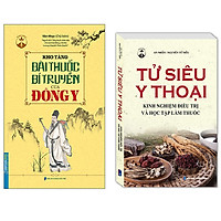 Combo Kho Tàng Bài Thuốc Bí Truyền Của Đông Y (Bìa Mềm)+Tử Siêu Y Thoại - Kinh Nghiệm Điều Trị Và Học Tập Làm Thuốc