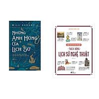 Combo 2 cuốn sách: Những anh hùng của lịch sử (bìa cứng)  + Kiến thức căn bản cần biết – Theo dòng lịch sử nghệ thuật
