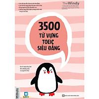 3500 Từ Vựng TOEIC Siêu Đẳng (Tặng Thẻ Flashcard Động Từ Bất Quy Tắc Trong Tiếng Anh) (Học Kèm App: MCBooks Application)