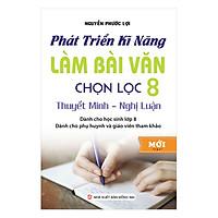 Phát Triển Kĩ Năng Làm Bài Văn Chọn Lọc Lớp 8