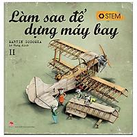 Làm Sao Để Dựng Máy Bay (Tái Bản 2019)