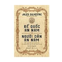 Đế Quốc An Nam Và Người Dân An Nam - Jules Silvestre