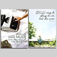 Combo 2 cuốn: Dù Sao Cũng Là Chúng Ta Của Tuổi Hai Mươi + Gửi Tuổi Hai Mươi Tươi Đẹp Của Chúng Ta