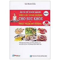 Ăn Gì Để Khỏe Mạnh - Nhu Cầu Dinh Dưỡng Cho Sức Khỏe Và Thực Phẩm Bổ Dưỡng - Tập 2