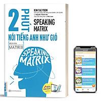 Speaking Matrix - 2 Phút Nói Tiếng Anh Như Gió - Kèm App Online (NHH)
