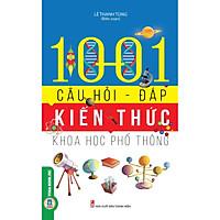 1001 Câu Hỏi - Đáp Kiến Thức Khoa Học Phổ Thông (Bản in năm 2021)