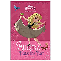 Disney Princess - Sleeping Beauty: Aurora Plays the Part (Chapter Book 128 Disney)