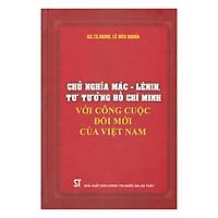 Chủ Nghĩa Mác - Lênin, Tư Tưởng Hồ Chí Minh Với Công Cuộc Đổi Mới Của Việt Nam