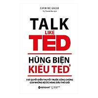 Hùng Biện Kiểu TED 3 – 9 Bí Quyết Diễn Thuyết Trước Công Chúng Của Những Bộ Óc Hàng Đầu Thế Giới (Tái Bản 2018)